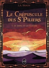 L.a. Braun - Le Crépuscule des 5 Piliers - 1. Le Sang et la Guerre.