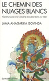 L-A Govinda - Le chemin des nuages blancs - Pèlerinages d'un moine bouddhiste au Tibet (1932 à 1949).