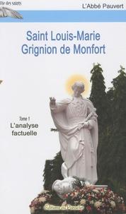 L'Abbé Pauvert - Saint Louis-Marie Grignion de Monfort - Tome 1, L'analyse factuelle.