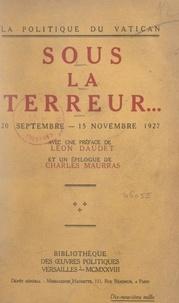 L'Action française et Léon Daudet - La politique du Vatican sous la Terreur... 20 septembre-15 novembre 1927.