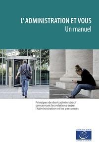 L'Administration et vous – un manuel - Principes de droit administratif concernant les relations entre l'Administration et les personnes.