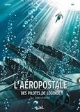 Christophe Bec - L'Aéropostale - Des Pilotes de légende T04 - Saint-Exupéry.