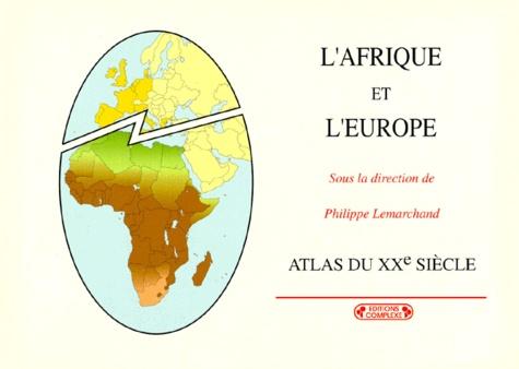 Philippe Lemarchand - L'Afrique et l'Europe - Atlas du XXe siècle.