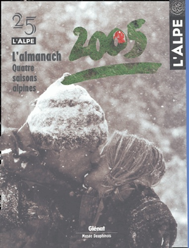 L'Alpe - L'Alpe N° 25 : L'almanach 2005 : quatre saisons alpines.