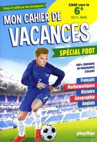 L Alvado et M Baudry - Mon cahier de vacances spécial foot - CM2 vers la 6e, 10-11 ans.