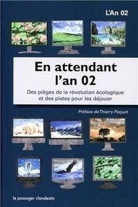 L'An 02 - En attendant l'an 02 - Des pièges de la révolution écologique et des pistes pour les déjouer.
