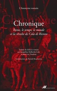 L'Anonyme romain - Chronique - Rome, le temps, le monde et la révolte de Cola di Rienzo.