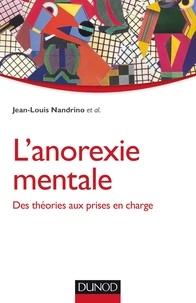Jean-Louis Nandrino - L'anorexie mentale - Des théories aux prises en charge.