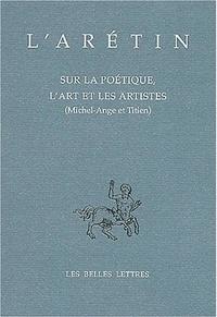L'Arétin - Sur la poétique, l'art et les artistes (Michel-Ange et Titien).