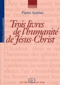 L'Arétin - Trois livres de l'humanité de Jésus-Christ.
