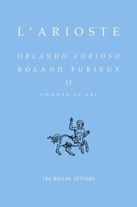 L'Arioste - Roland Furieux - Tome 2 (Chants XI-XXI) édition bilingue français-italien.