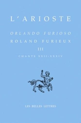 L'Arioste - Roland Furieux - Tome 3 (Chants XXII-XXXIV) édition bilingue français-italien.