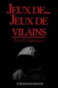 l'Arlésienne Editions et Paul G. Sergeant - Jeux de... Jeux de vilains (et autres nouvelles) - Recueil de nouvelles.