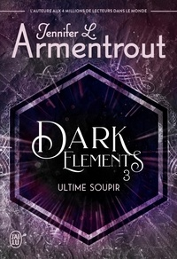 L. armentrout Jennifer - Dark Elements Tome 3 : Ultime soupir.