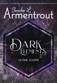 L. armentrout Jennifer - Romance  : Dark Elements (Tome 3-Ultime soupir) - 3 Ultime soupir.