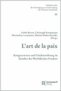 L'art de la paix - Kongresswesen und Friedensstiftung im Zeitalter des Westfälischen Friedens.