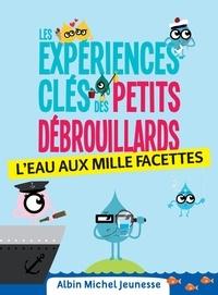 L?association française des Pe et  Les petits débrouillards - Les Expériences-clés des Petits Debrouillards - L'eau.
