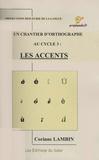 Corinne Lambin - Les accents - Un chantier d'orthographe au cycle 3.