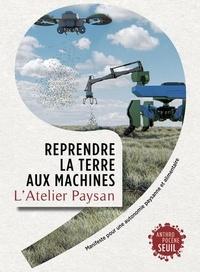 L'atelier paysan - Reprendre la terre aux machines - Manifeste pour une autonomie paysanne et alimentaire.