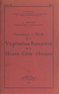 L. Bégué - Contribution à l'étude de la végétation forestière de la Haute-Côte-d'Ivoire.
