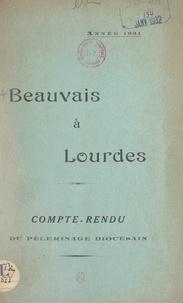 L. Bézard et H. Desmarest - Beauvais à Lourdes - Compte-rendu du pèlerinage diocésain, année 1931.