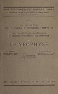 L. Blanchard et Henry Penau - Le problème des glandes à sécrétion interne. Les propriétés physico-chimiques et pharmaco-dynamiques des hormones (1) - L'hypophyse.