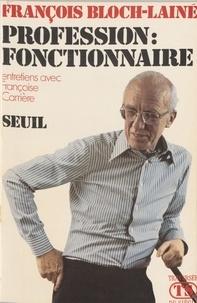 L Bloch - Profession, fonctionnaire - Entretiens avec Françoise Carrière.