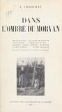 L. Charrault - Dans l'ombre du Morvan, le canton de Montsauche - Avec 35 illustrations et 6 tableaux généalogiques.