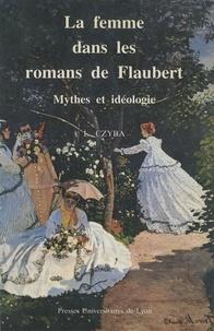 L Czyba - Mythes et idéologie de la femme dans les romans de Flaubert.