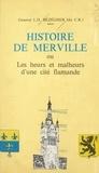 L.-D. Bézégher - Histoire de Merville - Ou Les heurs et malheurs d'une cité flamande.