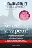 L. David Marquet - Renversez la vapeur ! - L'histoire vraie d'un capitaine qui a su transformer des exécutants en leaders.