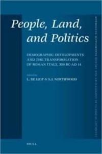 L. De Ligt et S. J. Northwood - People, Land, and Politics - Demographic Developments and the Transformation of Roman Italy, 300 BC-AD 14.
