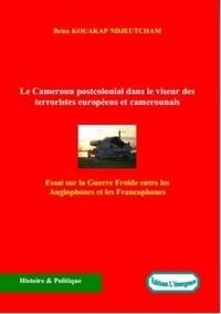 L'Emergence Editions et Brice Kouakap Ndjeutcham - Le Cameroun postcolonial dans le viseur des terroristes européens et camerounais - Essai sur la Guerre Froide entre les Anglophones et les Francophones.