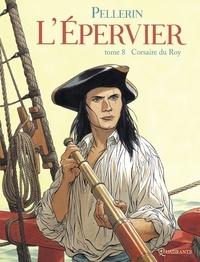 Patrice Pellerin - L'Epervier T08 : Corsaire du Roy.