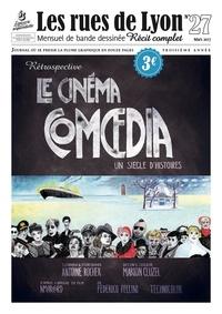 Antoine Rocher et Marion Cluzel - Les rues de Lyon N° 27 : Le Cinéma Comoedia - Un siècle d'histoires.