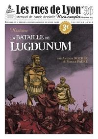 Antoine Rocher et Patrice Faure - Les rues de Lyon N° 36 : La Bataille de Lugdunum.