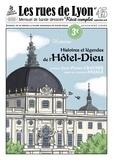 Jean-Paul Crauser et  Anjale - Les rues de Lyon N° 45 : Histoires et légendes de l'Hôtel-Dieu.