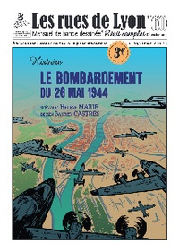 Hélène Fournier et Bastien Castres - Les rues de Lyon N° 60 : Le bombardement du 26 mai 1944.