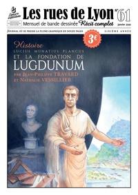 Jean-Philippe Travard et Nathalie Vessillier - Les rues de Lyon N° 61 : Lucius Munatius Plancus et la fondation de Lugdunum - Histoire.