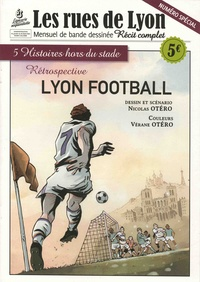 Nicolas Otéro - Les rues de Lyon N° spécial : Lyon Football.