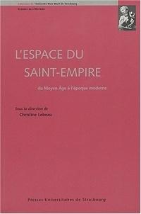 Christine Lebeau - L'espace du Saint-Empire - Du Moyen Age à l'époque moderne.