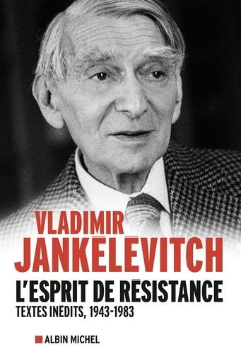 L'Esprit de résistance. Textes inédits, 1943-1983