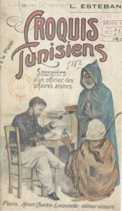 L. Esteban - Croquis tunisiens - Souvenirs d'un officier des affaires arabes.