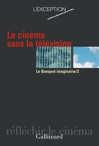 L'Exception - Le banquet imaginaire Tome 2 : Le cinéma sans la télévision.