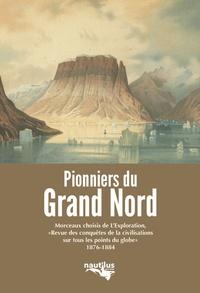 """L'Exploration - Les pionniers du Grand Nord - Morceaux choisis de l'Exploration, """"Revue des conquêtes de la civilisation sur tous les points du globe"""" 1876-1884."""