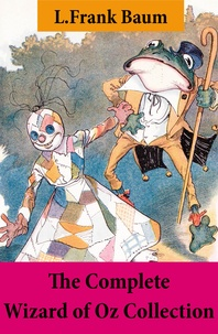 L. Frank Baum - The Complete Wizard of Oz Collection (All Oz novels by L.Frank Baum).
