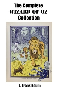 L. Frank Baum - The Complete Wizard of Oz Collection (All unabridged Oz novels by L.Frank Baum) - Updated & corrected edition with active internal TOC.