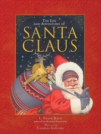 L. Frank Baum et Charles Santore - The Life and Adventures of Santa Claus.