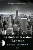 L Gordon et Olivier Marbot - Panique à la banque Tome 1 : La chute de la maison Lehman.