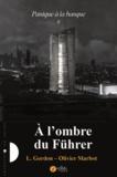 L Gordon et Olivier Marbot - Panique à la banque Tome 2 : Dans l'ombre du Führer.